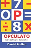 img - for OPCULATO: Libro de Puzzles Matem ticos: Mejora la aritm tica, l gica y facultad de combinaci n. (Spanish Edition) book / textbook / text book