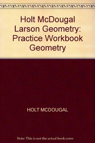 Holt McDougal Larson Geometry: Practice Workbook Geometry