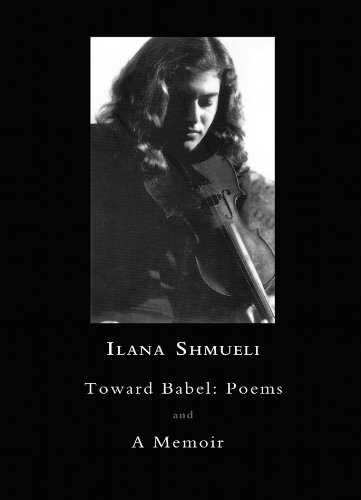 Toward Babel: Poems and A Memoir, Ilana Shmueli
