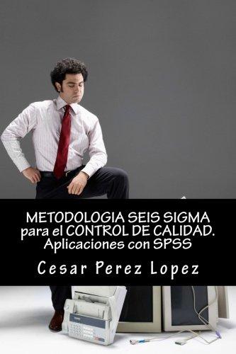 METODOLOGIA SEIS SIGMA para el CONTROL DE CALIDAD. Aplicaciones con SPSS