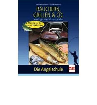 Die Angelschule: R?uchern, Grillen & Co.: Vom Lagerfeuer bis zum Smoker (Paperback)(German) - Common