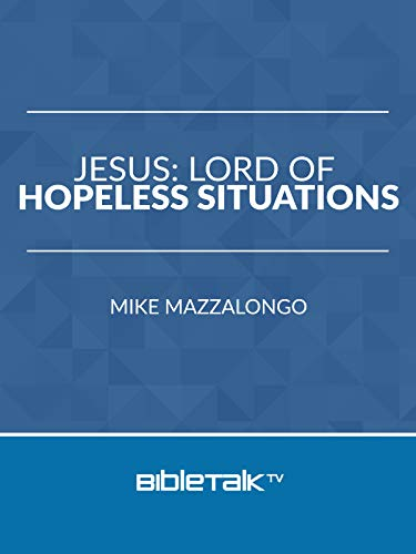 Jesus: Lord of Hopeless Situations