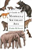 img - for Charles M. Francis: A Guide to the Mammals of Southeast Asia (Hardcover); 2008 Edition book / textbook / text book