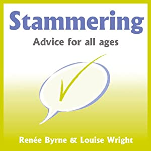 Stammering: Advice for All Ages | [Renée Byrne, Louise Wright]
