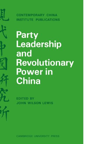Party Leadership and Revolutionary Power in China (Contemporary China Institute Publications)