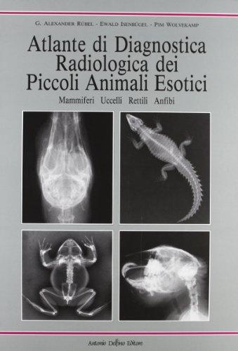 Atlante di diagnostica radiologica dei piccoli animali esotici. Mammiferi, uccelli, rettili, anfibi