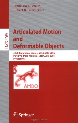 Articulated Motion And Deformable Objects: 4Th International Conference, Amdo 2006, Port D'Andratx, Mallorca, Spain, July 11-14, 2006, Proceedings ... Vision, Pattern Recognition, And Graphics)