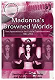 Santiago Fouz-Hernandez Madonna's Drowned Worlds: New Approaches to Her Subcultural Transformations, 1983-2003 (Ashgate Popular and Folk Music Series)