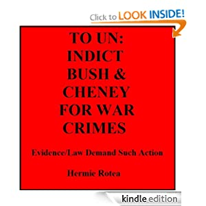 To U.N.: Indict Bush, Cheney For War Crimes Hermie Rotea