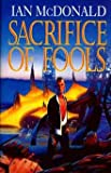 Sacrifice of Fools (0575060751) by McDonald, Ian