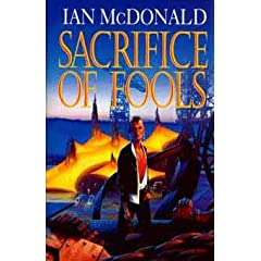 Sacrifice of Fools by Ian McDonald
