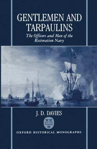 gentlemen-and-tarpaulins-the-officers-and-men-of-the-restoration-navy-oxford-historical-monographs