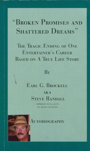 Broken Promises and Shattered Dreams: The Tragic Ending of One Entertainer's Career: The Tragic Ending of One Entertainer's Career Based on a True Life Story