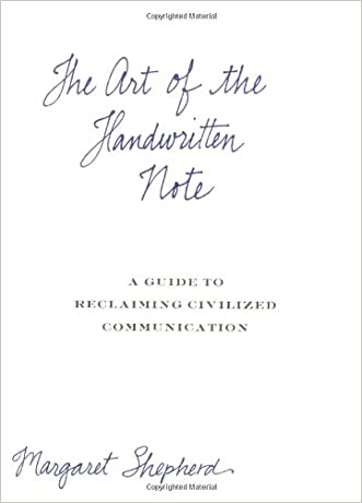 The Art of the Handwritten Note: A Guide to Reclaiming Civilized Communication written by Margaret Shepherd