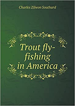 Trout fly fishing in america charles zibeon southard for Trout fishing in america
