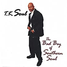 T.K. Soul - The Bad Boy of Southern Soul