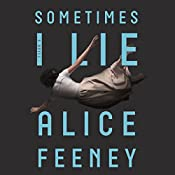 Sometimes I Lie | [Alice Feeney]