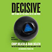 Decisive: How to Make Better Choices in Life and Work | [Chip Heath, Dan Heath]