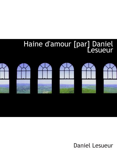 Haine d'amour [par] Daniel Lesueur