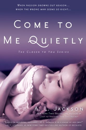 Come to Me Quietly: The Closer to You Series by A. L. Jackson