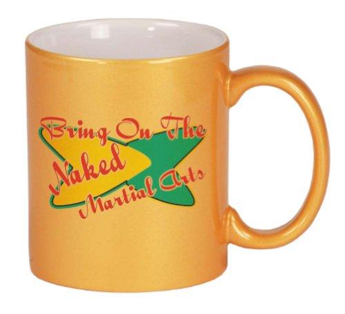 Bring On The Naked Martial Arts Coffee Mug Metallic Gold 11 oz