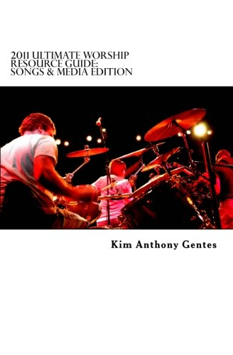 2011 Ultimate Worship Resource Guide - Songs & Media Edition: The ultimate edited guide of where to access and purch
