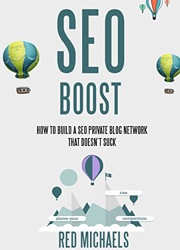 SEO BOOST: HOW TO BUILD A SEO PRIVATE BLOG NETWORK THAT DOESN'T SUCK:Find, Evaluate & Build Your PBN In 60 Minutes Or Less (REDIFY SEO SERIES Book 3)