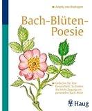 Bach-Blüten-Poesie: Gedichte für Ihre Gesundheit: So finden Sie leicht Zugang zur passenden Bach-Blüte