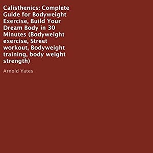 Calisthenics: Complete Guide for Bodyweight Exercise Audiobook