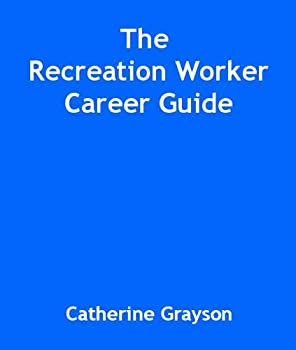 the recreation worker career guide - catherine grayson
