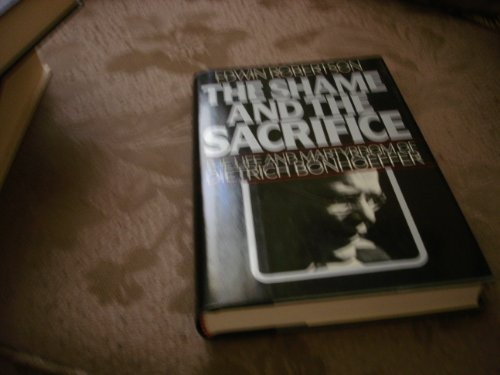SHAME AND THE SACRIFICE, THE : The Life and Martyrdom of Dietrich Bonhoeffer PDF