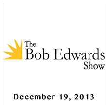 The Bob Edwards Show, Roger Crowley, Susan Arensberg, and Daniel Mendelsohn, December 19, 2013  by Bob Edwards Narrated by Bob Edwards