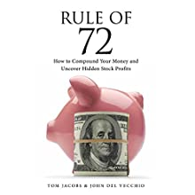 Rule of 72: How to Compound Your Money and Uncover Hidden Stock Profits Audiobook by Tom Jacobs, John Del Vecchio Narrated by Tom Jacobs