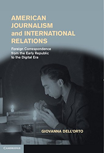 American Journalism and International Relations: Foreign Correspondence from the Early Republic to the Digital Era