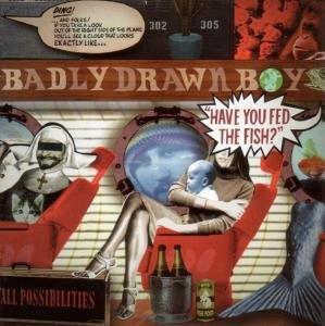 Badly Drawn Boy - Have You Fed the Fish? + 16 - Zortam Music