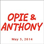 Opie & Anthony, Louis CK, May 5, 2014 | Opie & Anthony