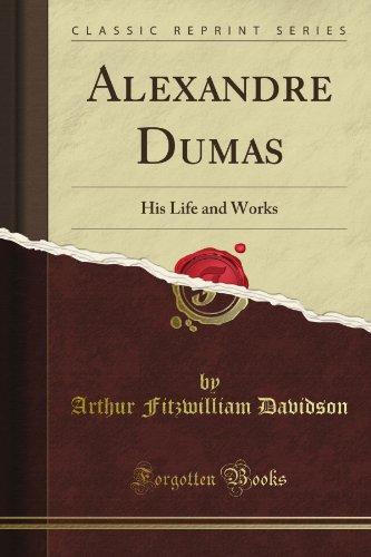 Alexandre Dumas (Père) His Life An Works (Classic Reprint)