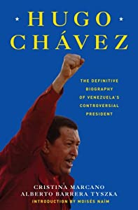 Hugo Chavez: The Definitive Biography of Venezuela's Controversial President by Cristina Marcano and Alberto Barrera Tyszka