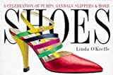 Shoes: A Celebration of Pumps, Sandals, Slipper & More by O'Keefe, Linda [30 May 1997]