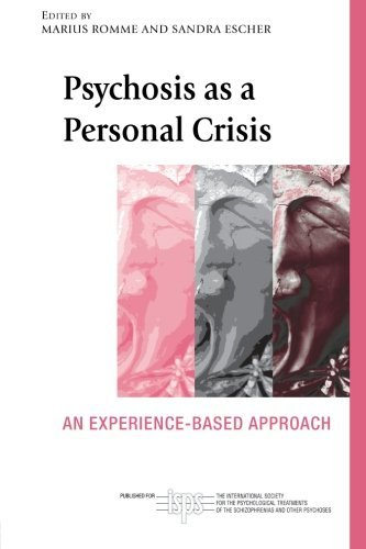 Psychosis as a Personal Crisis: An Experience-Based Approach (The International Society for Psychological and Social Approaches  to Psychosis Book Series)