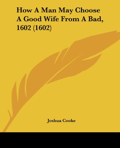 How A Man May Choose A Good Wife From A Bad, 1602 (1602)