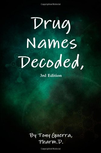 Drug Names Decoded, 3Rd Edition