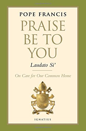 Praise Be to You - Laudato Si' (Encyclical Letter)