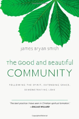 The Good and Beautiful Community: Following the Spirit, Extending Grace, Demonstrating Love (The Apprentice Series), James Bryan Smith