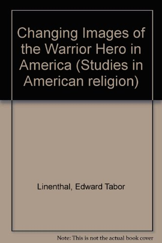 Changing Images of the Warrior Hero in America: A History of Popular Symbolism (Studies in American religion)