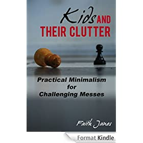 Kids &amp; Their Clutter: Practical Minimalism for Challenging Messes