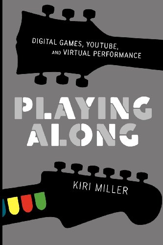 Playing Along: Digital Games, YouTube, and Virtual Performance (Oxford Music/Media)