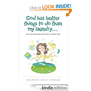 God Has Better Things to do Than My Laundry (and Other Observations by an Overly Dramatic Mom)