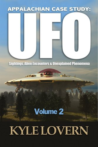 APPALACHIAN CASESTUDY: UFO Sightings, Alien Encounters And Unexplained Phenomena VOL. 2