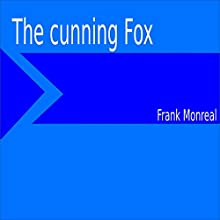 The Cunning Fox | Livre audio Auteur(s) : Frank Monreal Narrateur(s) : Frank Monreal
